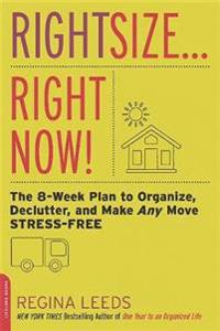 Rightsize . . . Right Now!: The 8-Week Plan to Organize, Declutter, and Make Any Move Stress-Free
