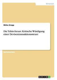 Die Tobin-Steuer. Kritische W�rdigung Einer Devisentransaktionssteuer