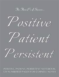 """Positive, Patient, Persistent Notebook 120 Numbered Pages for Cornell Notes: Notebook for Cornell Notes with Gray Cover - 8.5""""x11"""" Ideal for Studying,"""