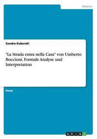 """""""La Strada Entra Nella Casa"""" Von Umberto Boccioni. Formale Analyse Und Interpretation"""