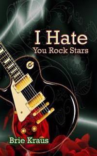 I Hate You Rock Stars