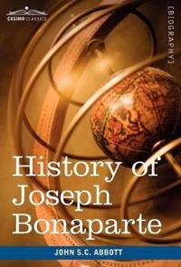 History of Joseph Bonaparte, King of Naples and of Italy