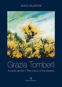 Grazia Tomberli: Il Colore Dei Fiori / The Colour of the Flowers
