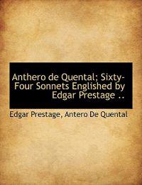 Anthero de Quental; Sixty-Four Sonnets Englished by Edgar Prestage ..