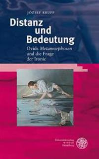 Distanz Und Bedeutung: Ovids 'Metamorphosen' Und Die Frage Der Ironie