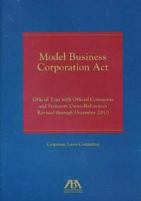 Model Business Corporation ACT: Official Text with Official Comments and Statutory Cross-References Revised Through December2010