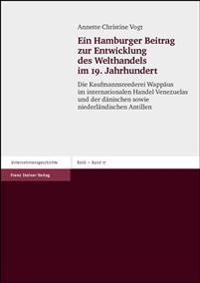 Ein Hamburger Beitrag Zur Entwicklung Des Welthandels Im 19. Jahrhundert: Die Kaufmannsreederei Wappaus Im Internationalen Handel Venezuelas Und Der D