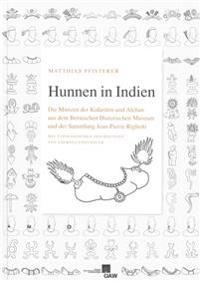 Hunnen in Indien: Die Munzen Der Kidariten Und Alchan Aus Dem Bernischen Historischen Museum Und Der Sammlung Jean-Pierre Righetti. Mit