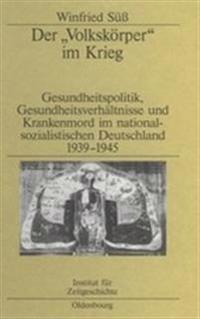 """Der """"volkskörper"""" Im Krieg: Gesundheitspolitik, Gesundheitsverhältnisse Und Krankenmord Im Nationalsozialistischen Deutschland 1939-1945"""