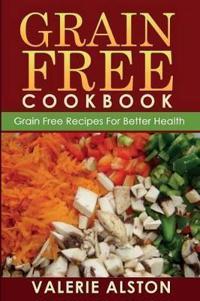 Grain Free Cookbook (Grain Free Recipes for Better Health0