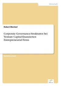 Corporate Governance-Strukturen Bei Venture Capital-Finanzierten Entrepreneurial Firms