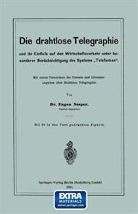 """Die Drahtlose Telegraphie Und Ihr Einfluss Auf Den Wirtschaftsverkehr Unter Besonderer Berucksichtigung Des Systems """"Telefunken"""""""