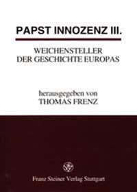 Papst Innozenz III., Weichensteller Der Geschichte Europas: Interdisziplinare Ringvorlesung an Der Universitat Passau 5.11.1997-26.5.1998