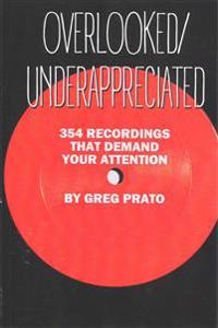 Overlooked/Underappreciated: 354 Recordings That Demand Your Attention