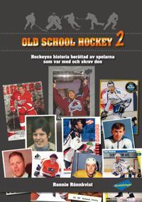 Old school hockey 2 : hockeyns historia berättad av spelarna som var med och skrev den