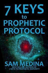 7 Keys to Prophetic Protocol