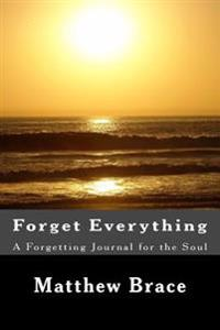 Forget Everything: A Forgetting Journal for the Soul