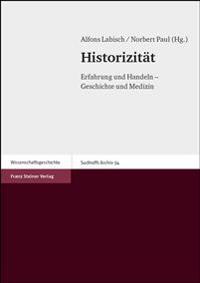 Historizitat: Erfahrung Und Handeln - Geschichte Und Medizin