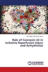 Role of Connexin 43 in Ischemia-Reperfusion Injury and Arrhythmias