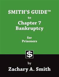 Smith's Guide to Chapter 7 Bankruptcy for Prisoners