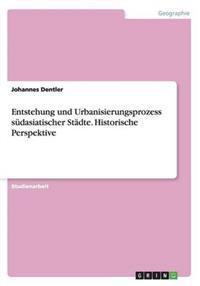 Entstehung Und Urbanisierungsprozess Sudasiatischer Stadte. Historische Perspektive