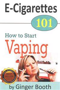 E-Cigarettes 101: How to Start Vaping