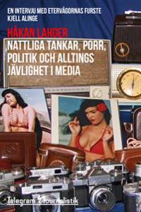 Nattliga tankar, porr, politik och alltings jävlighet i media - En intervju med etervågornas furste Kjell Alinge