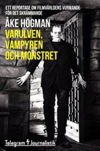 Varulven, vampyren och monstret - Ett reportage om filmvärldens vurmande för det skrämmande