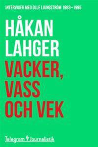 Vacker, vass och vek - Intervjuer med Olle Ljungström 1993-1995