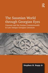The Sasanian World Through Georgian Eyes