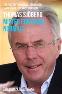 """Mister Eriksson, normal? - Ett porträtt av fotbollstränaren Sven-Göran """"Svennis"""" Eriksson"""