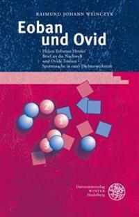 Eoban Und Ovid: Helius Eobanus Hessus' Brief an Die Nachwelt Und Ovids Tristien - Spurensuche in Einer Dichterwerkstatt. Mit Abbildung