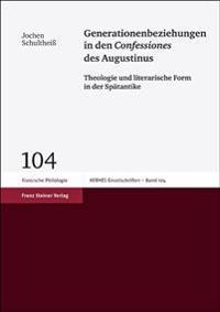 Generationenbeziehungen In Den Confessiones Des Augustinus: Theologie Und Literarische Form In der Spatantike