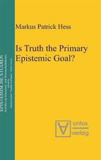 Is Truth the Primary Epistemic Goal?