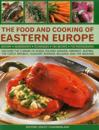 The Food and Cooking of Eastern Europe: Discover the Cuisine of Russia, Poland, Ukraine, Germany, Austria, the Czech Republic, Hungary, Romania, Bulga