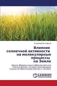 Vliyanie Solnechnoy Aktivnosti Na Molekulyarnye Protsessy Na Zemle