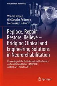 Replace, Repair, Restore, Relieve - Bridging Clinical and Engineering Solutions in Neurorehabilitation