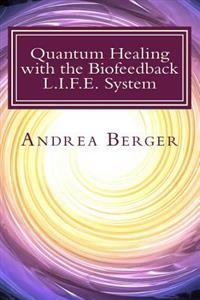 Quantum Healing with the Biofeedback L.I.F.E. System