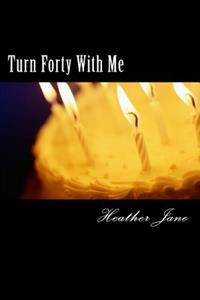 Turn Forty with Me