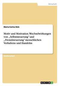 Motiv Und Motivation. Wechselwirkungen Von, Selbststeuerung'' Und, Fremdsteuerung'' Menschlichen Verhaltens Und Handelns