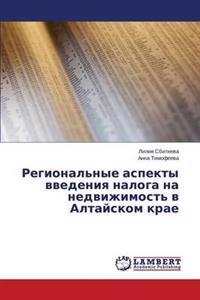 Regional'nye Aspekty Vvedeniya Naloga Na Nedvizhimost' V Altayskom Krae