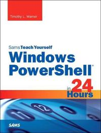 Sams Teach Yourself Windows Powershell in 24 Hours