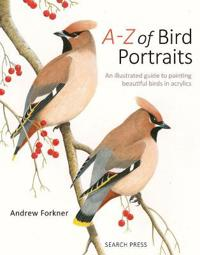 A-z of bird portraits - an illustrated guide to painting beautiful birds in
