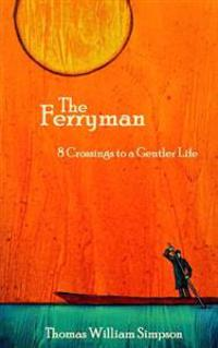 The Ferryman: 8 Crossings to a Gentler Life