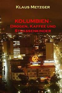 Kolumbien - Drogen, Kaffee Und Strassenkinder