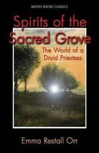 Spirits of the Sacred Grove: The World of a Druid Priestess