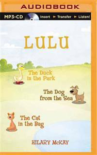 Lulu: The Duck in the Park, the Dog from the Sea, the Cat in the Bag