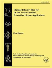 Standard Review Plan for in Situ Leach Uranium Extraction License Applications: Final Report