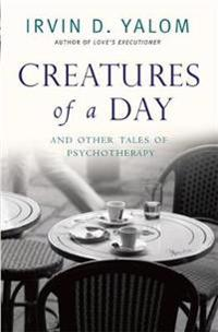 Creatures of a day - and other tales of psychotherapy