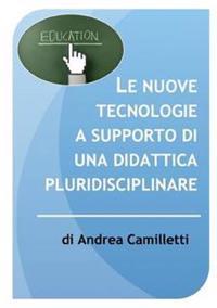 Le Nuove Tecnologie a Supporto Di UNA Didattica Pluridisciplinare